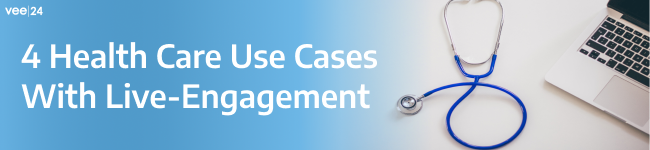 Four Healthcare Use-Cases With Live-Engagement